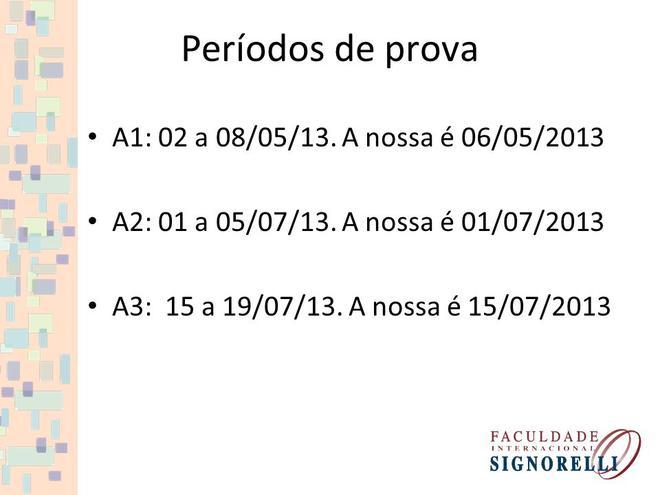 Períodos de prova A1: 02 a 08/05/13. A nossa é 06/05/2013