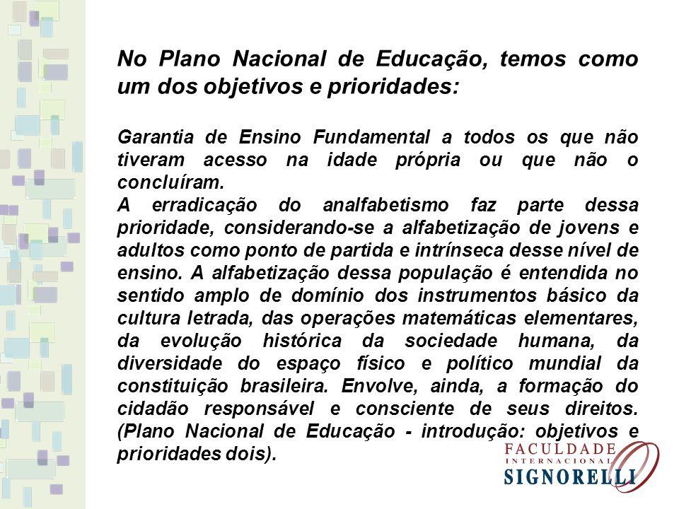 No Plano Nacional de Educação, temos como um dos objetivos e prioridades: