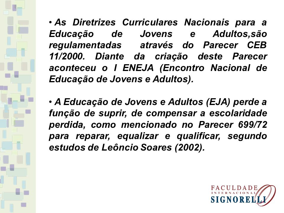 As Diretrizes Curriculares Nacionais para a Educação de Jovens e Adultos,são regulamentadas através do Parecer CEB 11/2000. Diante da criação deste Parecer aconteceu o I ENEJA (Encontro Nacional de Educação de Jovens e Adultos).