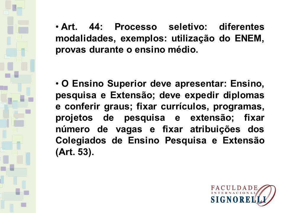 Art. 44: Processo seletivo: diferentes modalidades, exemplos: utilização do ENEM, provas durante o ensino médio.