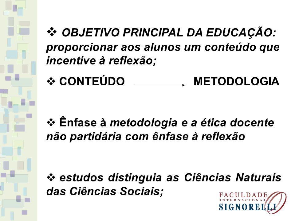 OBJETIVO PRINCIPAL DA EDUCAÇÃO: proporcionar aos alunos um conteúdo que incentive à reflexão;