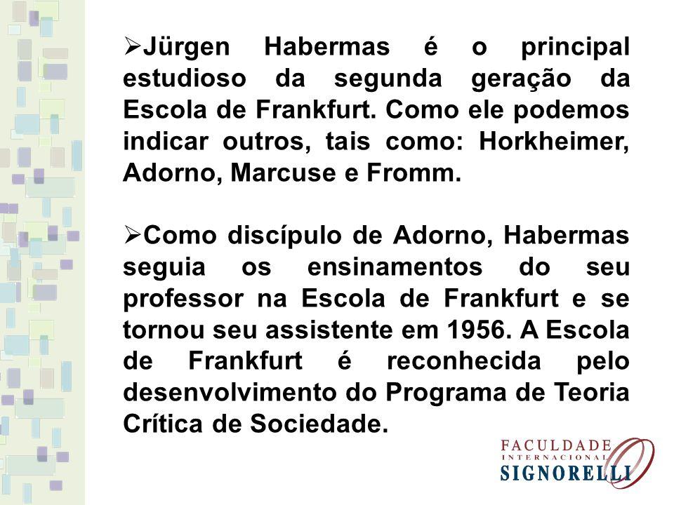 Jürgen Habermas é o principal estudioso da segunda geração da Escola de Frankfurt. Como ele podemos indicar outros, tais como: Horkheimer, Adorno, Marcuse e Fromm.