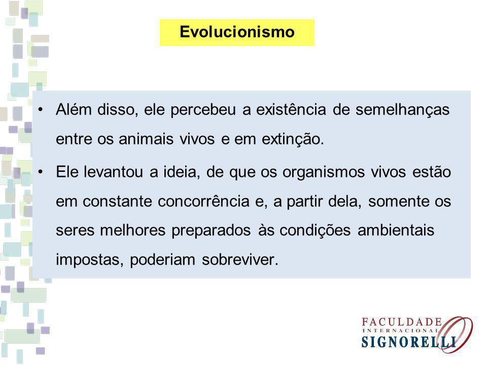 Evolucionismo Além disso, ele percebeu a existência de semelhanças entre os animais vivos e em extinção.