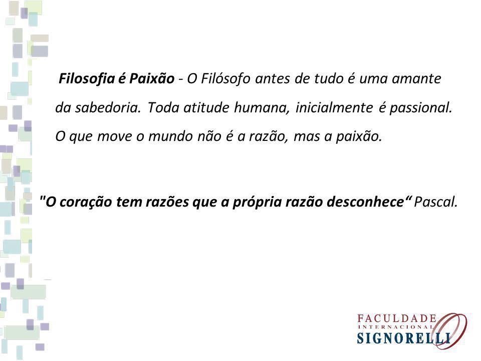 Filosofia é Paixão - O Filósofo antes de tudo é uma amante da sabedoria.