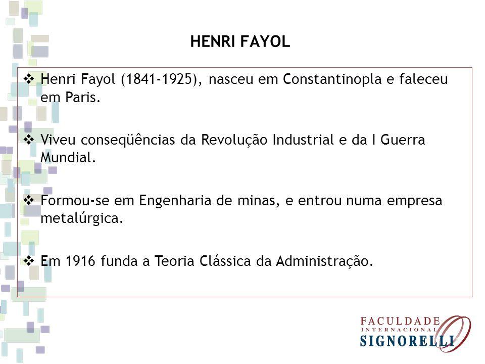 HENRI FAYOL Henri Fayol (1841-1925), nasceu em Constantinopla e faleceu em Paris. Viveu conseqüências da Revolução Industrial e da I Guerra Mundial.