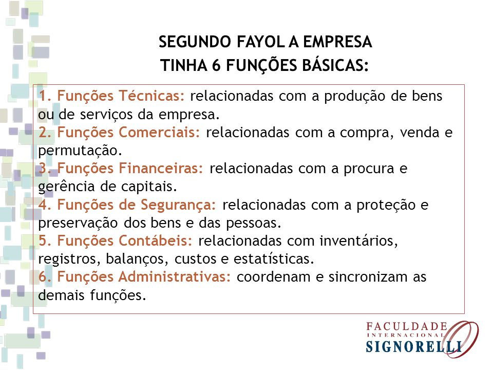 SEGUNDO FAYOL A EMPRESA TINHA 6 FUNÇÕES BÁSICAS:
