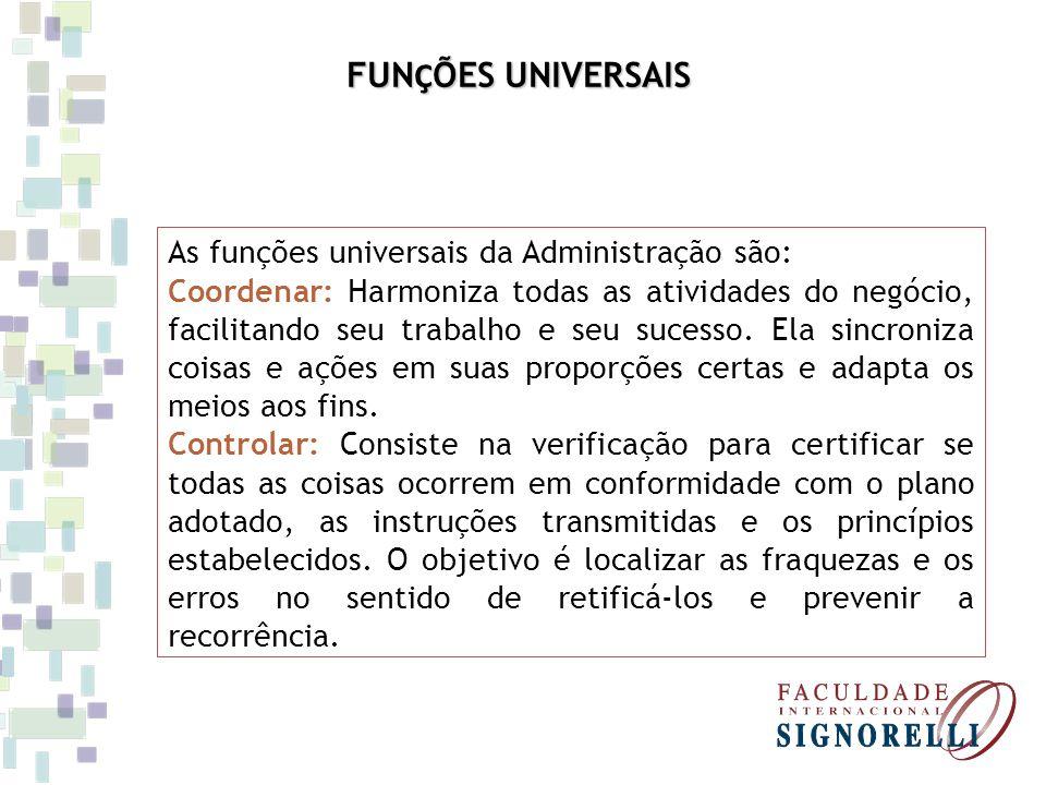 FUNÇÕES UNIVERSAIS As funções universais da Administração são:
