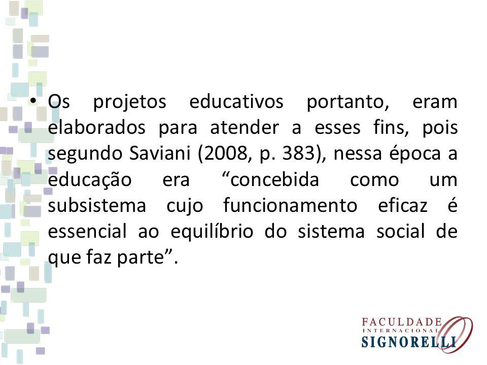 Os projetos educativos portanto, eram elaborados para atender a esses fins, pois segundo Saviani (2008, p.
