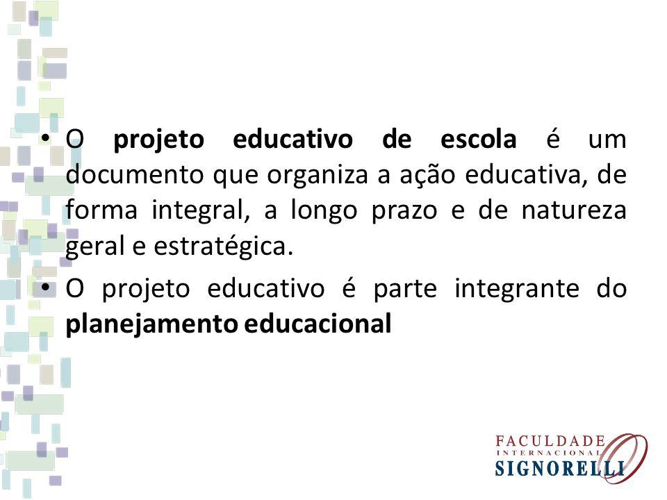 O projeto educativo de escola é um documento que organiza a ação educativa, de forma integral, a longo prazo e de natureza geral e estratégica.
