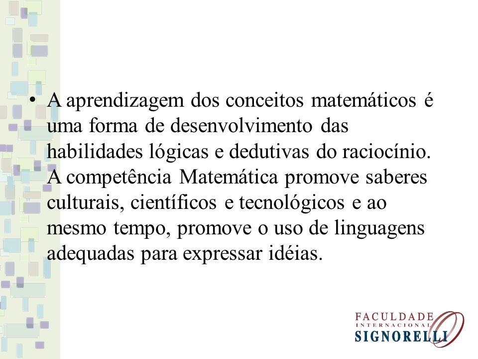 A aprendizagem dos conceitos matemáticos é uma forma de desenvolvimento das habilidades lógicas e dedutivas do raciocínio.