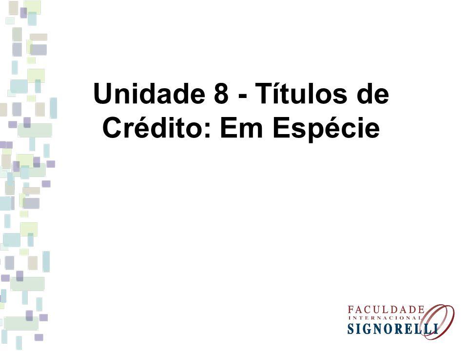 Unidade 8 - Títulos de Crédito: Em Espécie