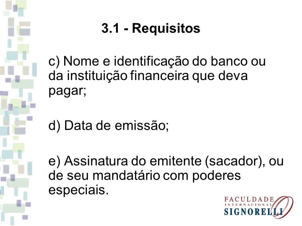 3.1 - Requisitos c) Nome e identificação do banco ou da instituição financeira que deva pagar; d) Data de emissão;