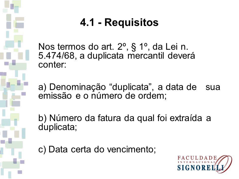 4.1 - Requisitos Nos termos do art. 2º, § 1º, da Lei n. 5.474/68, a duplicata mercantil deverá conter: