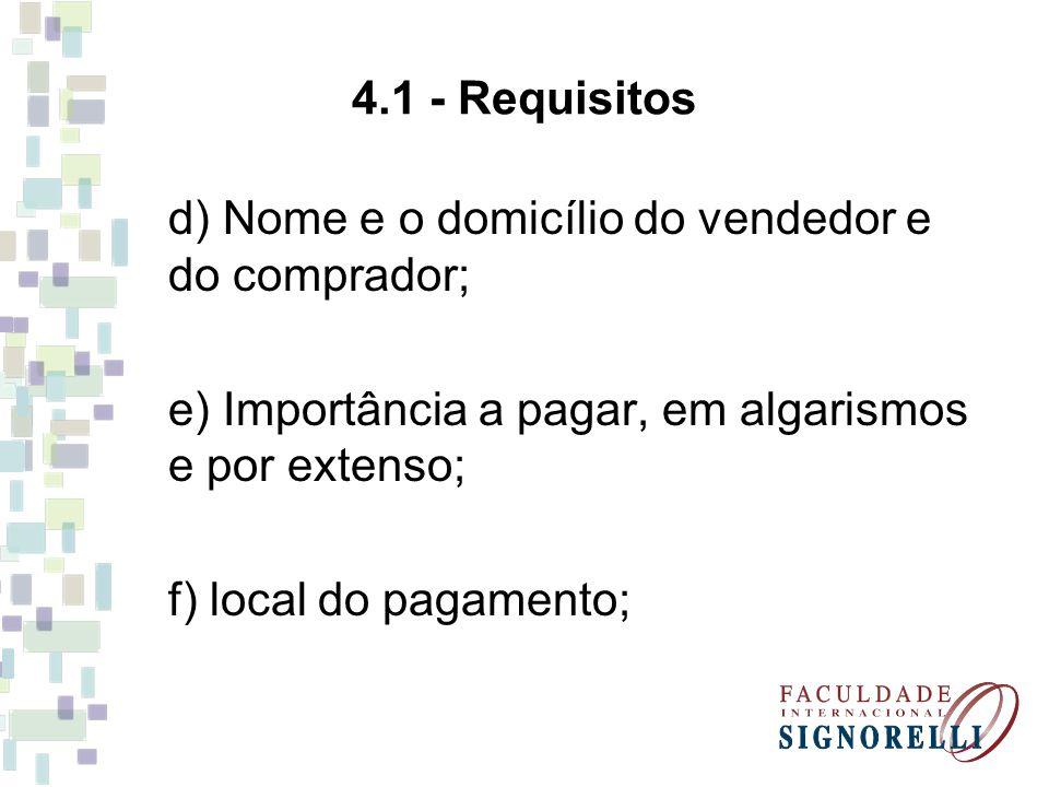 4.1 - Requisitos d) Nome e o domicílio do vendedor e do comprador; e) Importância a pagar, em algarismos e por extenso;