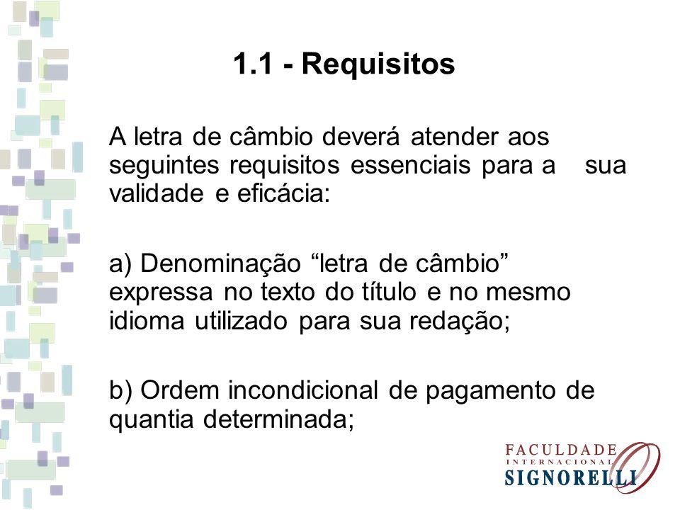 1.1 - Requisitos A letra de câmbio deverá atender aos seguintes requisitos essenciais para a sua validade e eficácia: