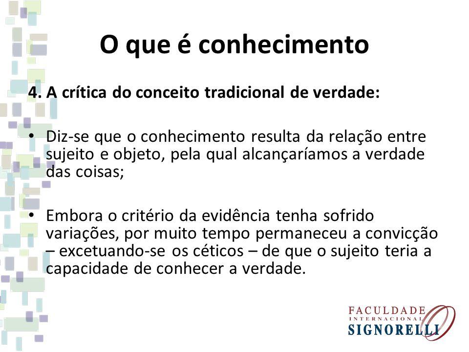 O que é conhecimento 4. A crítica do conceito tradicional de verdade: