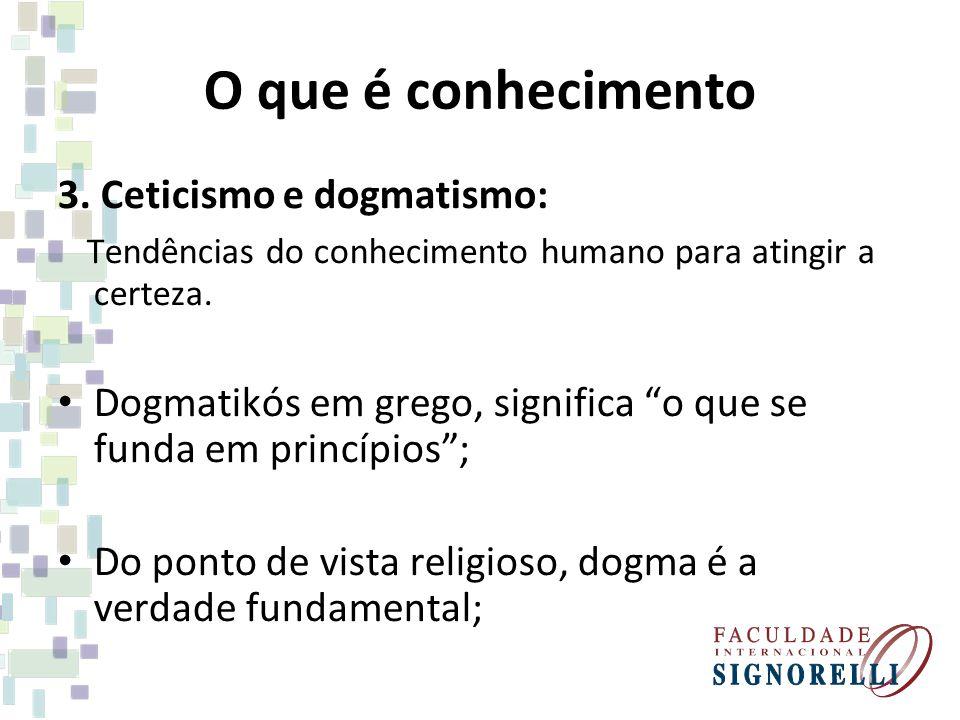 O que é conhecimento 3. Ceticismo e dogmatismo: