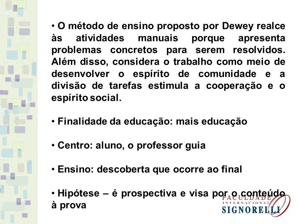 O método de ensino proposto por Dewey realce às atividades manuais porque apresenta problemas concretos para serem resolvidos. Além disso, considera o trabalho como meio de desenvolver o espírito de comunidade e a divisão de tarefas estimula a cooperação e o espírito social.