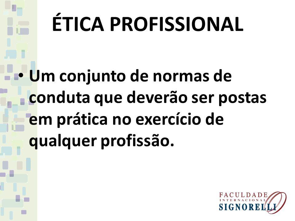 ÉTICA PROFISSIONAL Um conjunto de normas de conduta que deverão ser postas em prática no exercício de qualquer profissão.