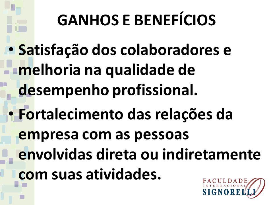 GANHOS E BENEFÍCIOS Satisfação dos colaboradores e melhoria na qualidade de desempenho profissional.