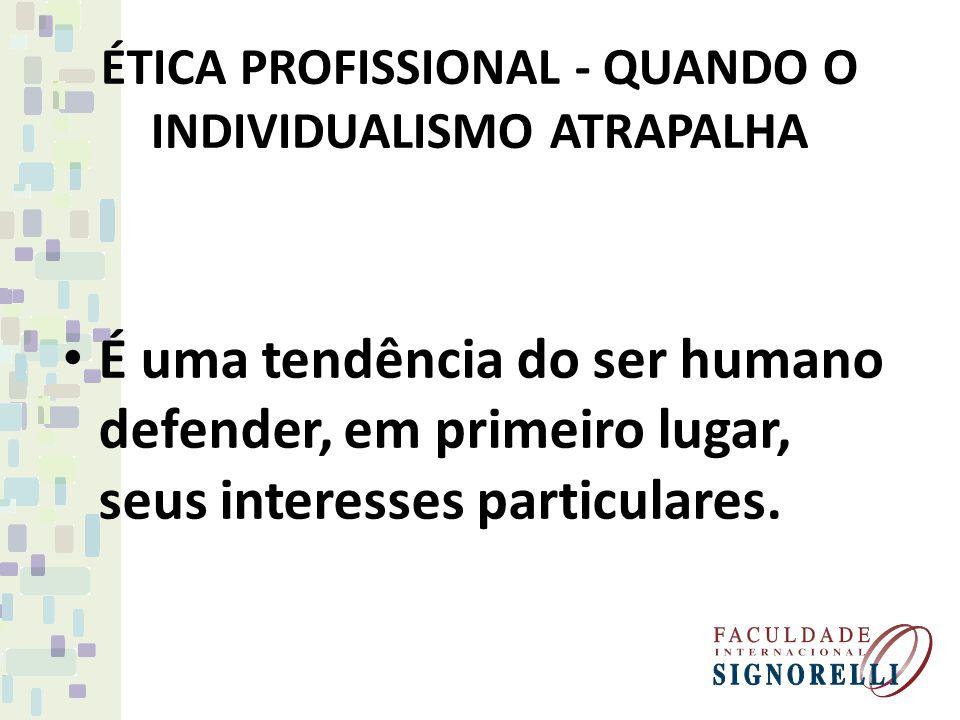 ÉTICA PROFISSIONAL - QUANDO O INDIVIDUALISMO ATRAPALHA