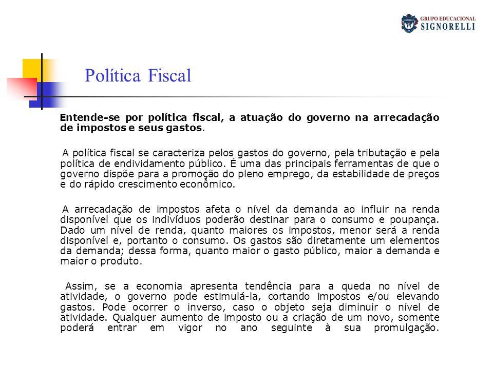 Política Fiscal Entende-se por política fiscal, a atuação do governo na arrecadação de impostos e seus gastos.