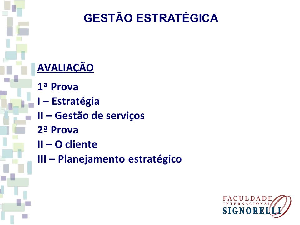 GESTÃO ESTRATÉGICA AVALIAÇÃO. 1ª Prova. I – Estratégia. II – Gestão de serviços. 2ª Prova. II – O cliente.