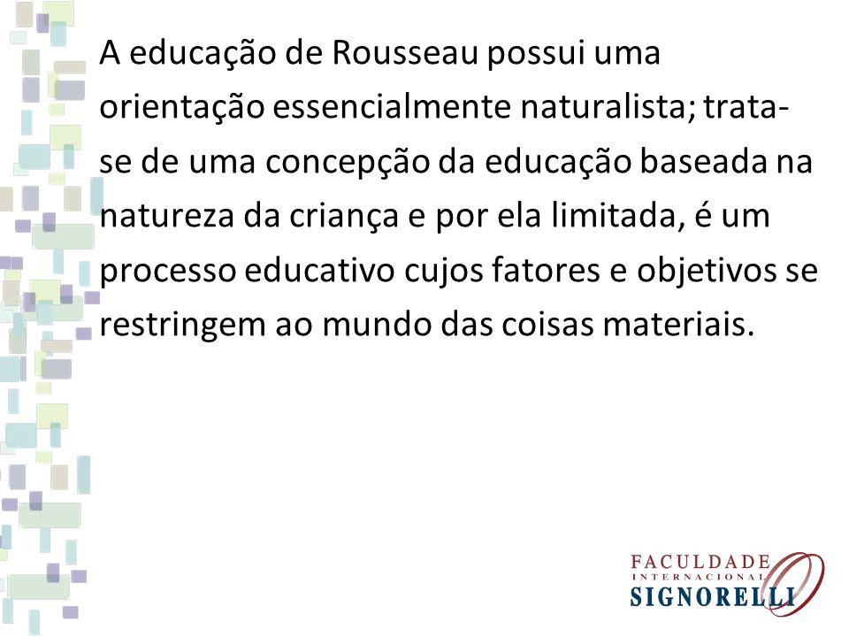 A educação de Rousseau possui uma