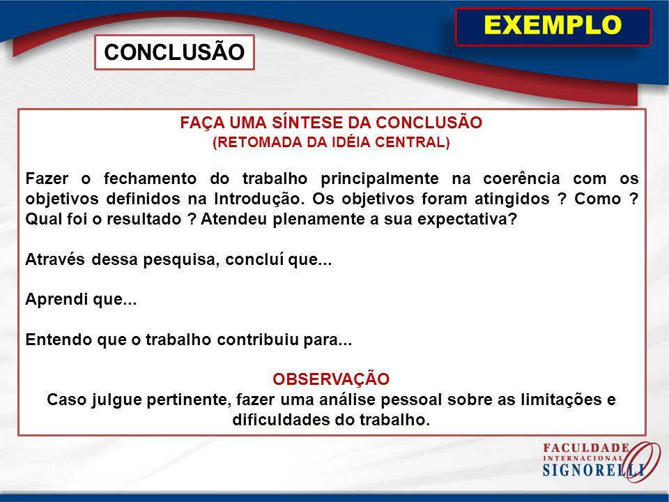 FAÇA UMA SÍNTESE DA CONCLUSÃO (RETOMADA DA IDÉIA CENTRAL)
