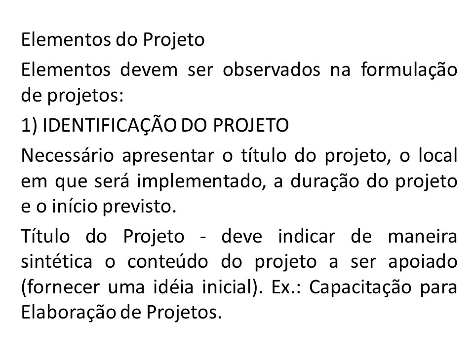 Elementos do Projeto Elementos devem ser observados na formulação de projetos: 1) IDENTIFICAÇÃO DO PROJETO.