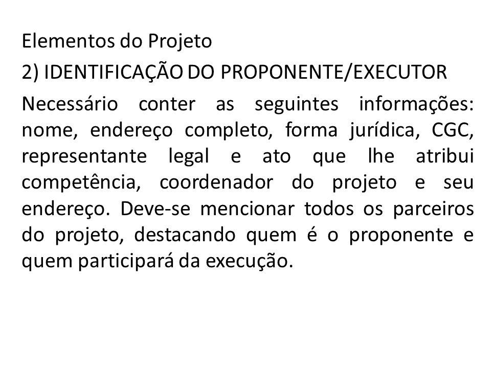 Elementos do Projeto 2) IDENTIFICAÇÃO DO PROPONENTE/EXECUTOR.