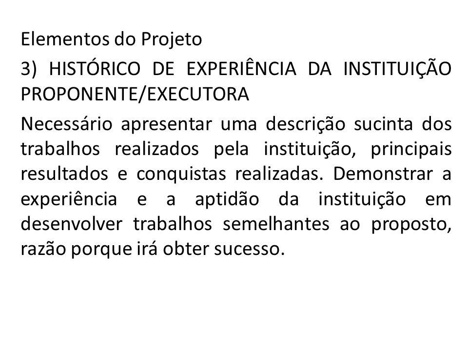 Elementos do Projeto 3) HISTÓRICO DE EXPERIÊNCIA DA INSTITUIÇÃO PROPONENTE/EXECUTORA.