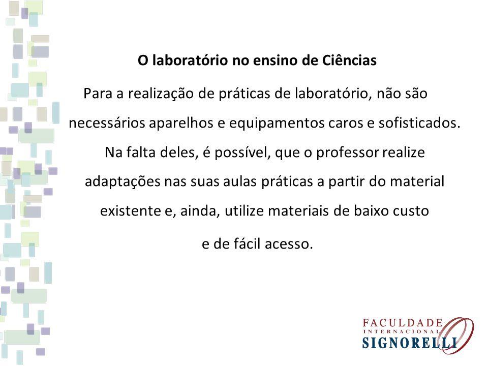O laboratório no ensino de Ciências Para a realização de práticas de laboratório, não são necessários aparelhos e equipamentos caros e sofisticados.