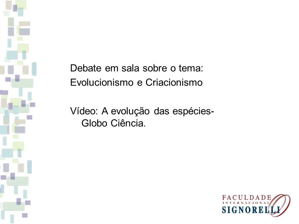 Debate em sala sobre o tema: Evolucionismo e Criacionismo Vídeo: A evolução das espécies- Globo Ciência.