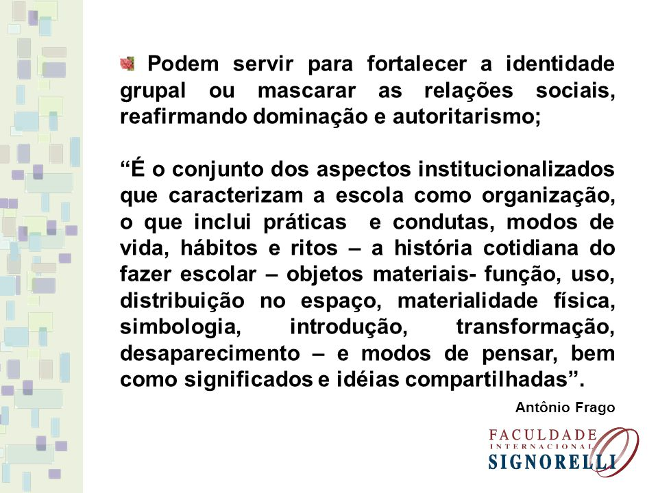 Podem servir para fortalecer a identidade grupal ou mascarar as relações sociais, reafirmando dominação e autoritarismo;