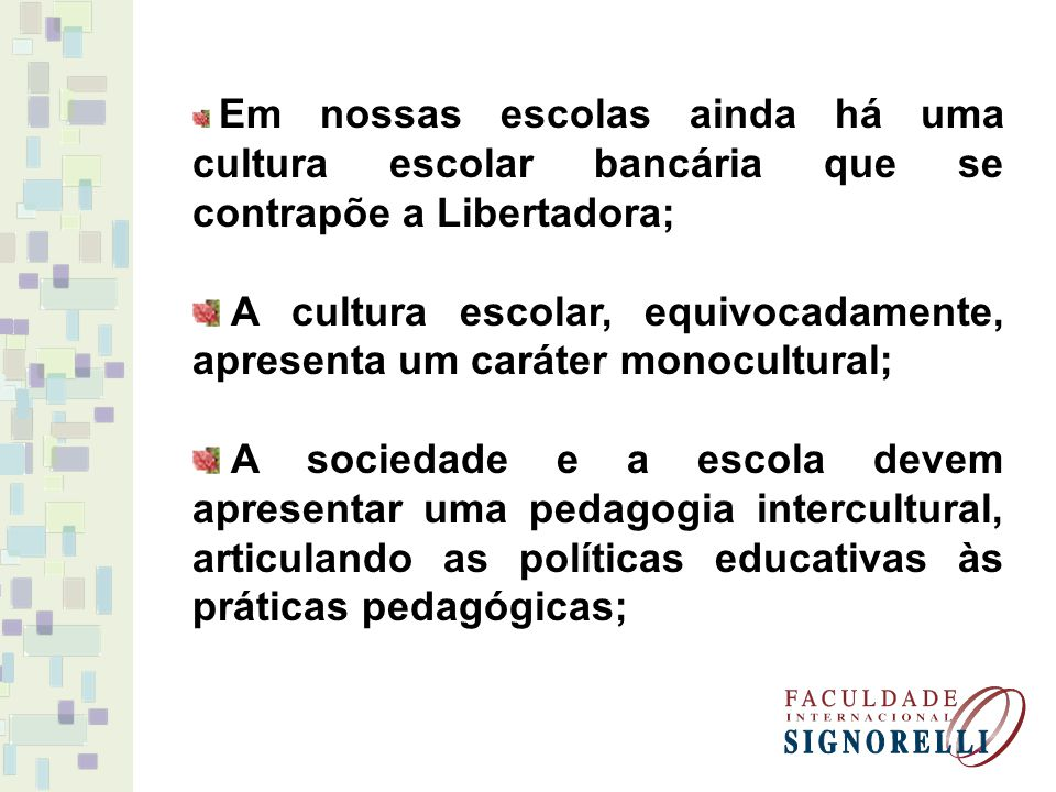 A cultura escolar, equivocadamente, apresenta um caráter monocultural;