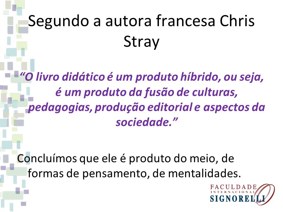 Segundo a autora francesa Chris Stray