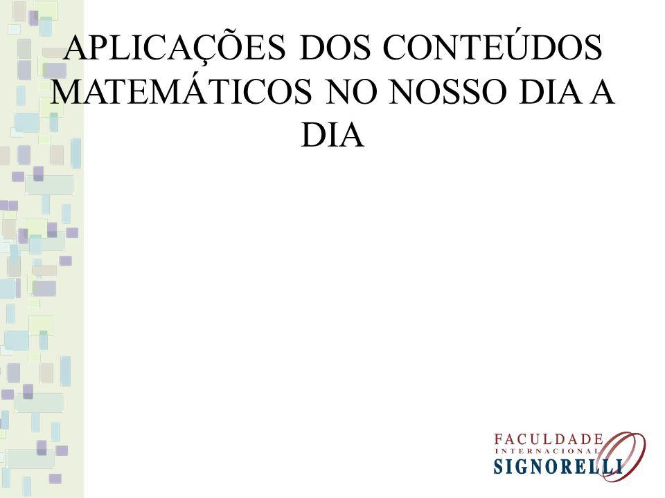 APLICAÇÕES DOS CONTEÚDOS MATEMÁTICOS NO NOSSO DIA A DIA
