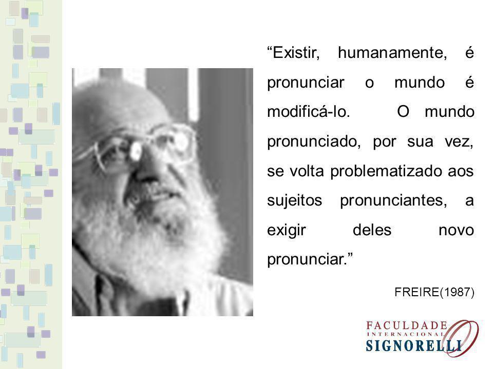 Existir, humanamente, é pronunciar o mundo é modificá-lo