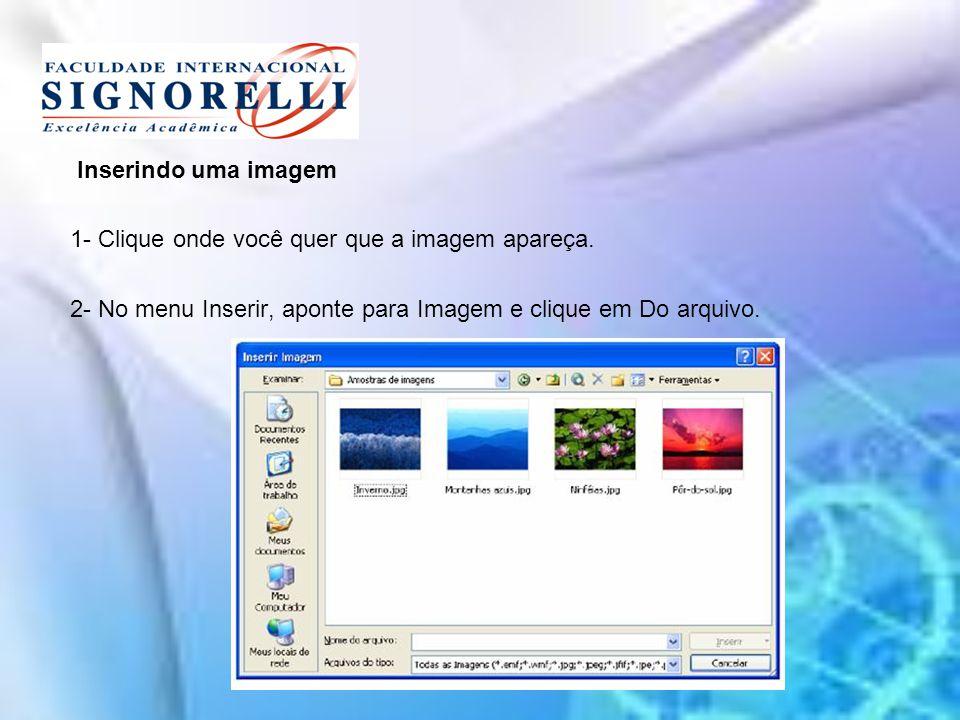 Inserindo uma imagem 1- Clique onde você quer que a imagem apareça.