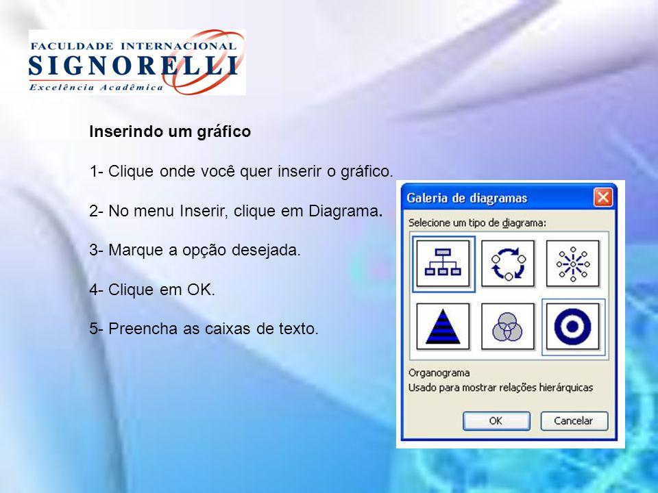 Inserindo um gráfico 1- Clique onde você quer inserir o gráfico. 2- No menu Inserir, clique em Diagrama.