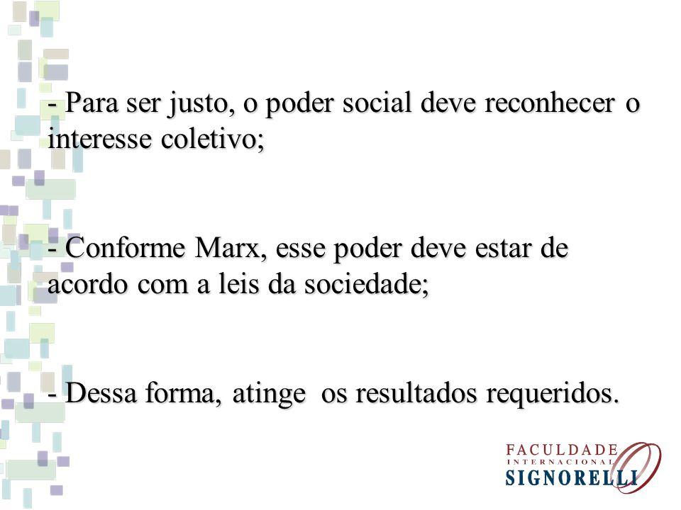 Para ser justo, o poder social deve reconhecer o interesse coletivo;