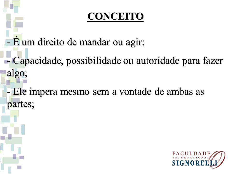 CONCEITO - É um direito de mandar ou agir; Capacidade, possibilidade ou autoridade para fazer algo;