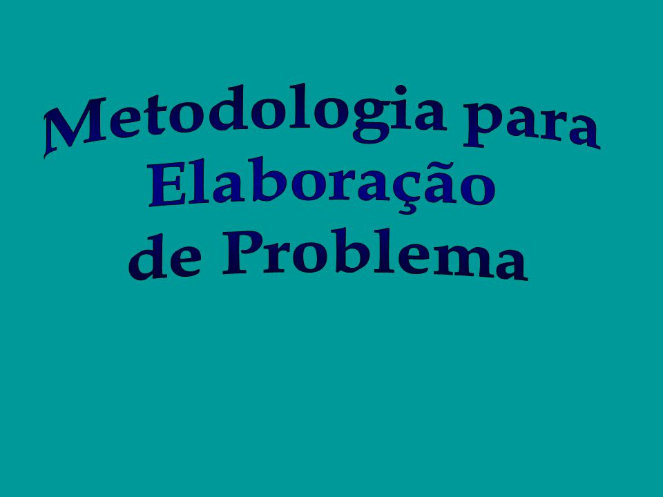 Metodologia para Elaboração de Problema
