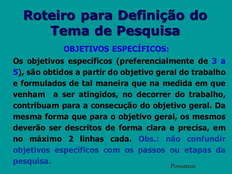 Roteiro para Definição do Tema de Pesquisa OBJETIVOS ESPECÍFICOS: