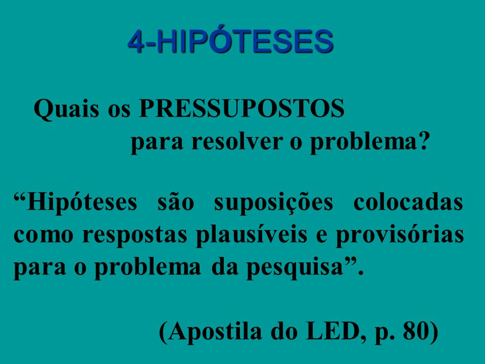 4-HIPÓTESES Quais os PRESSUPOSTOS para resolver o problema