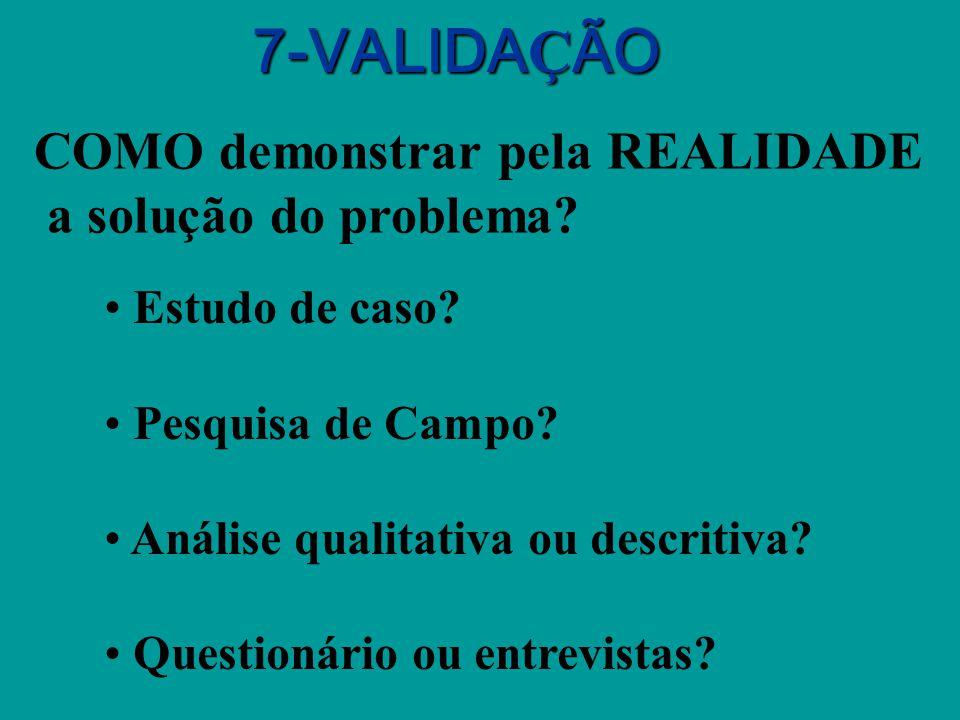 7-VALIDAÇÃO COMO demonstrar pela REALIDADE a solução do problema
