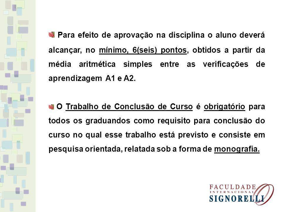 Para efeito de aprovação na disciplina o aluno deverá alcançar, no mínimo, 6(seis) pontos, obtidos a partir da média aritmética simples entre as verificações de aprendizagem A1 e A2.