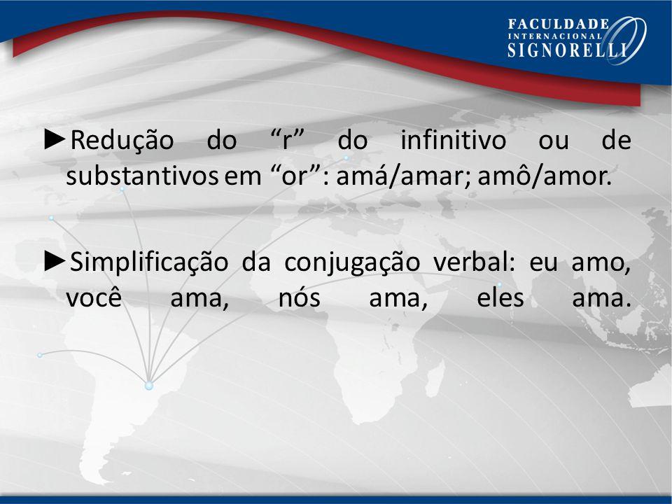 Redução do r do infinitivo ou de substantivos em or : amá/amar; amô/amor.