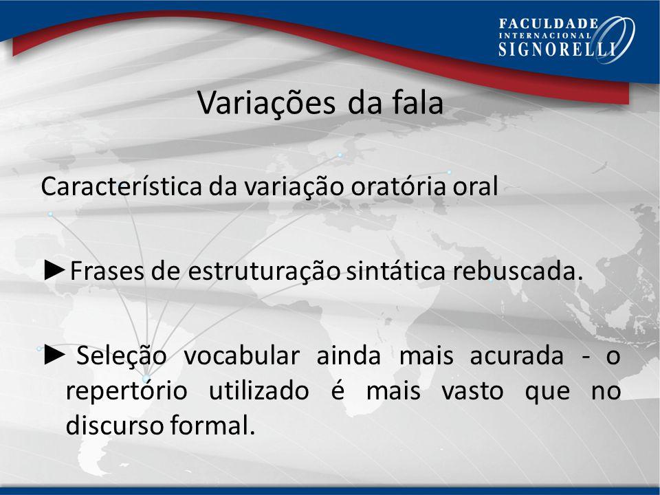 Variações da fala Característica da variação oratória oral
